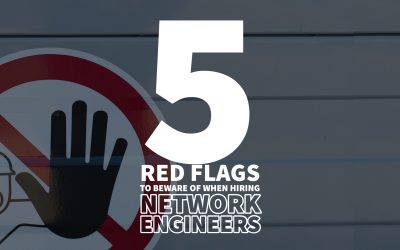 5 Red Flags to Beware of When Hiring Network Engineers