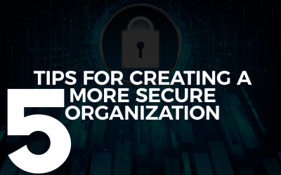 5 Tips For Creating a More Secure Organization