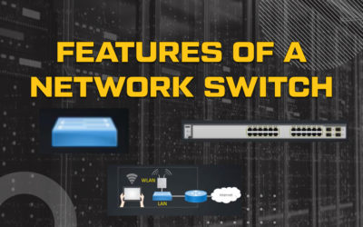 The Top Features of a Network Switch | NexGenT